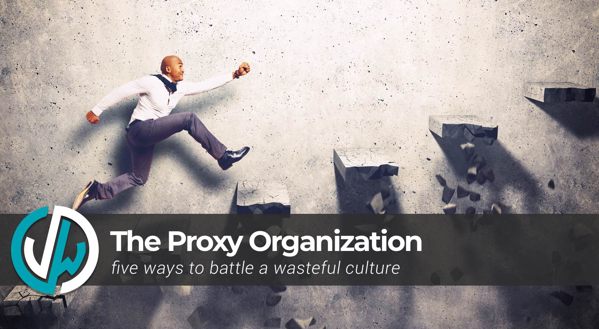 The Proxy Organization - five ways to battle a wasteful culture | jimiwikman.se