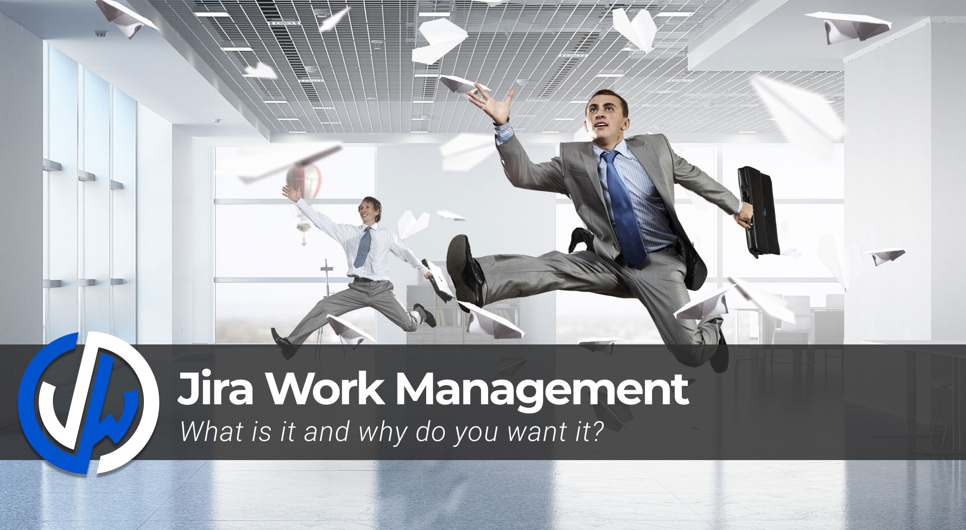 Jira Work Management - What is it and why do you want it?
