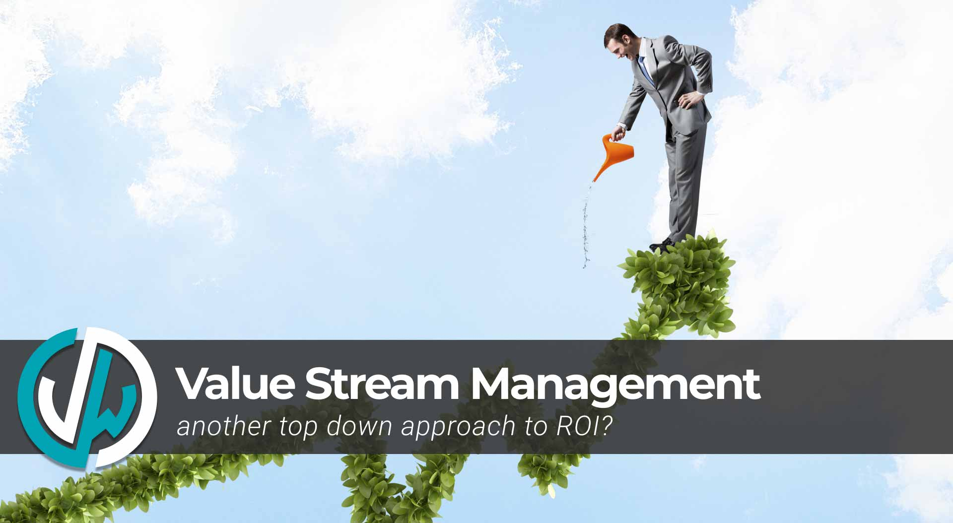 Value Stream Management - another top down approach to ROI?