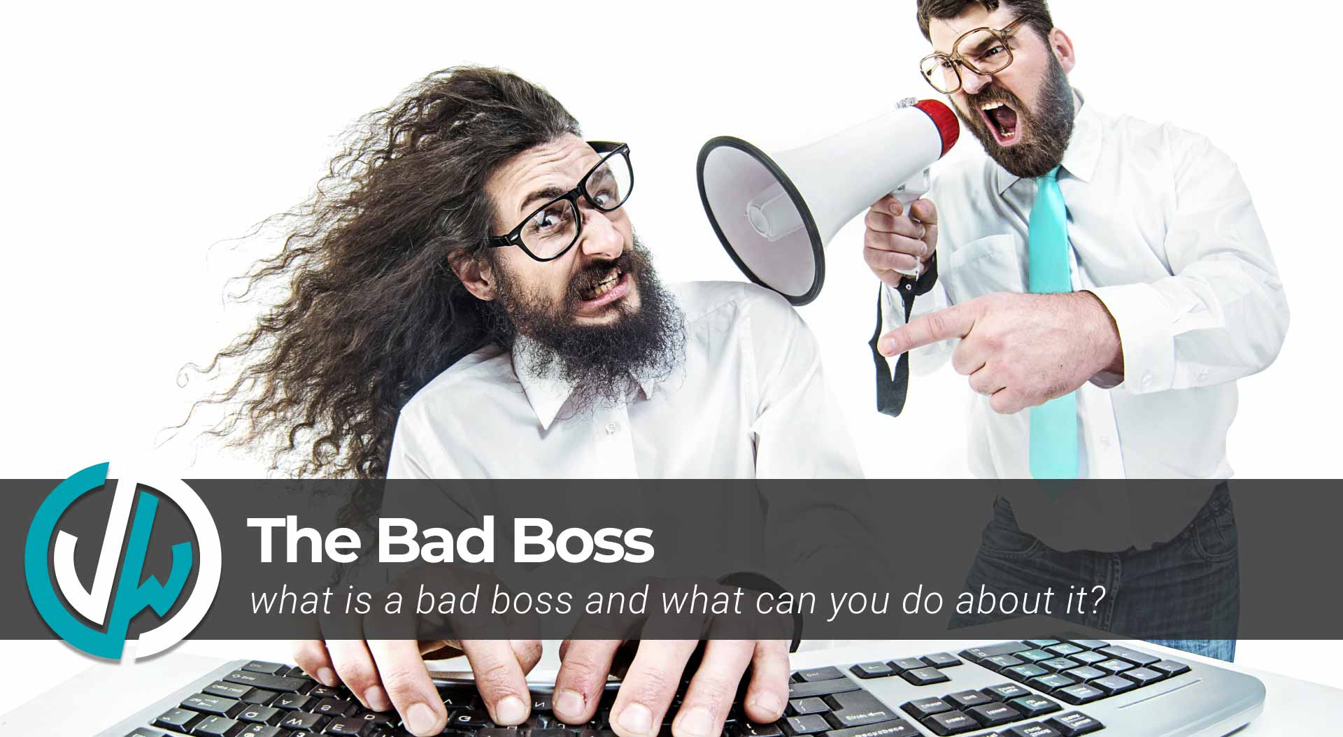 The bad boss - what is a bad boss and what can you do about it?
